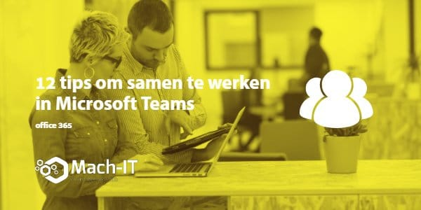 12 tips om samen te werken in Microsoft Teams